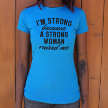 Load image into Gallery viewer, I Am Strong Because A Strong Woman Raised Me T-Shirt (Ladies)