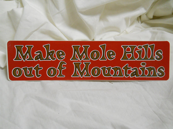 Make Mole Hills out of Mountains Sticker