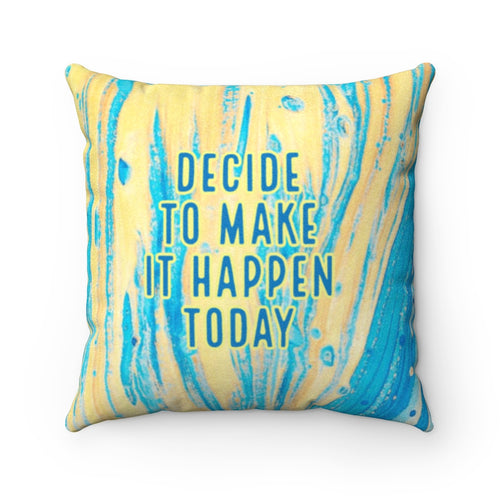 Law of Attraction Pillow - Decide To Make It Happen Today