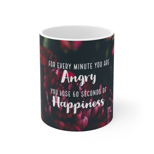 For Every Minute You Are Angry You Lose 60 Seconds Of Happiness - Law of Attraction Mug