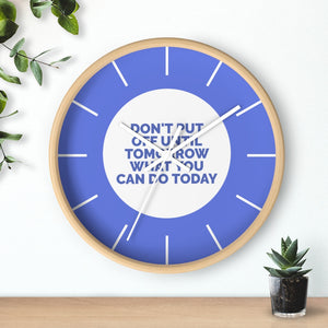 Law of Attraction Wall Clock - Don't Put Off Until Tomorrow What You Can Do Today - Blue
