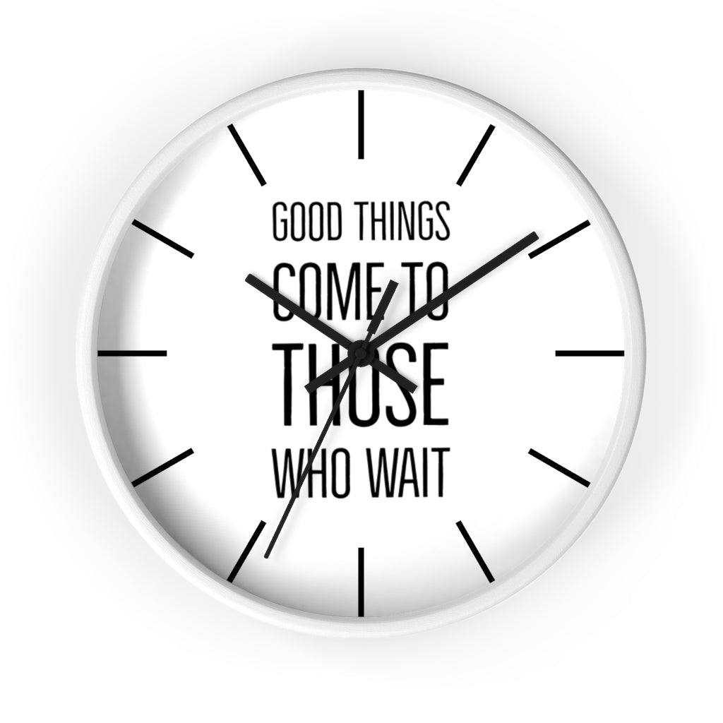 Good Things Come To Those Who Wait Wall Clock