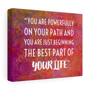 Canvas Gallery Wrap - You Are Powerfully On Your Path
