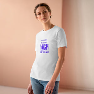 Law of Attraction Women's Premium Tee - Frequently Frequenting High Frequency