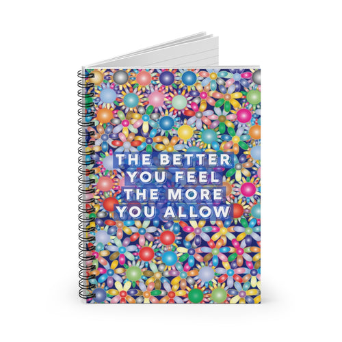 The Better You Feel The More You Allow - Law of Attraction Notebook
