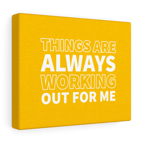 Things Are Always Working Out For Me - Abraham Hicks Canvas