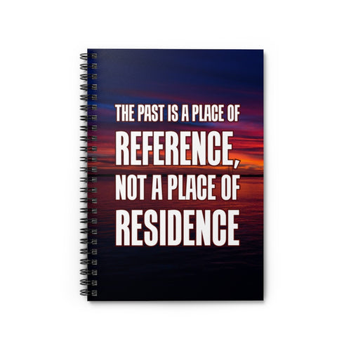 Law of Attraction Notebook - The Past Is A Place Of Reference Not A Place Of Residence