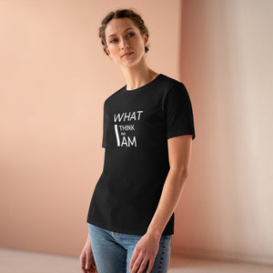 Law of Attraction Women's Premium Tee - What I Think I Am I Am