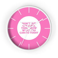 Load image into Gallery viewer, Don't Put Off Until Tomorrow What You Can Do Today - Law of Attraction Wall Clocks