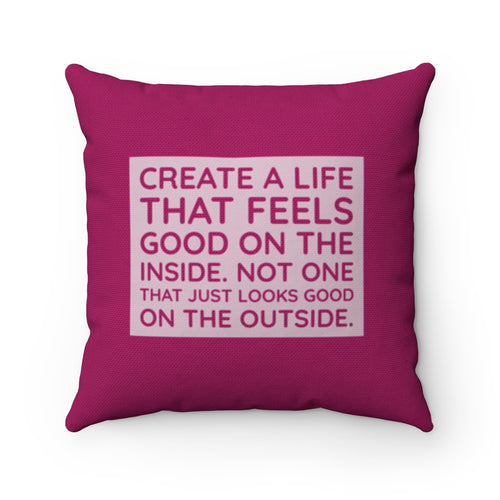 Create A Life That Feels Good On The Inside.  Not One That Just Looks Good On The Outside Cushion
