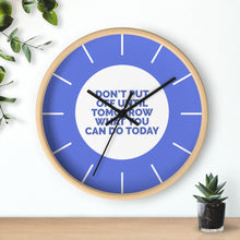 Load image into Gallery viewer, Law of Attraction Wall Clock - Don't Put Off Until Tomorrow What You Can Do Today - Blue
