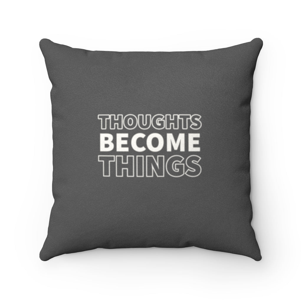 Faux Suede Pillow - Thoughts Become Things & A Belief Is A Thought You Keep On Thinking - Grey