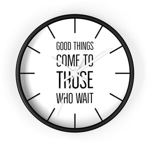 Law of Attraction Wall Clock - Good Things Come To Those Who Wait - White