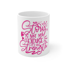 Load image into Gallery viewer, Law of Attraction Mug - My Story Is Not My Excuse It's My Strength