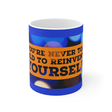 Load image into Gallery viewer, Law of Attraction Mug - You're Never Too Old To Reinvent Yourself