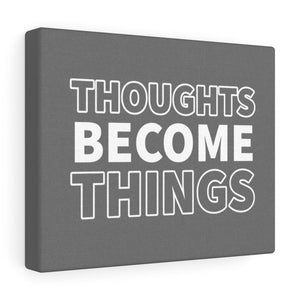 Thoughts Become Things - Law of Attraction Canvas