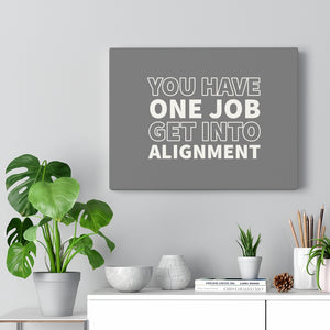 Law of Attraction Canvas - You Have One Job Get Into Alignment - Abraham Hicks - Grey