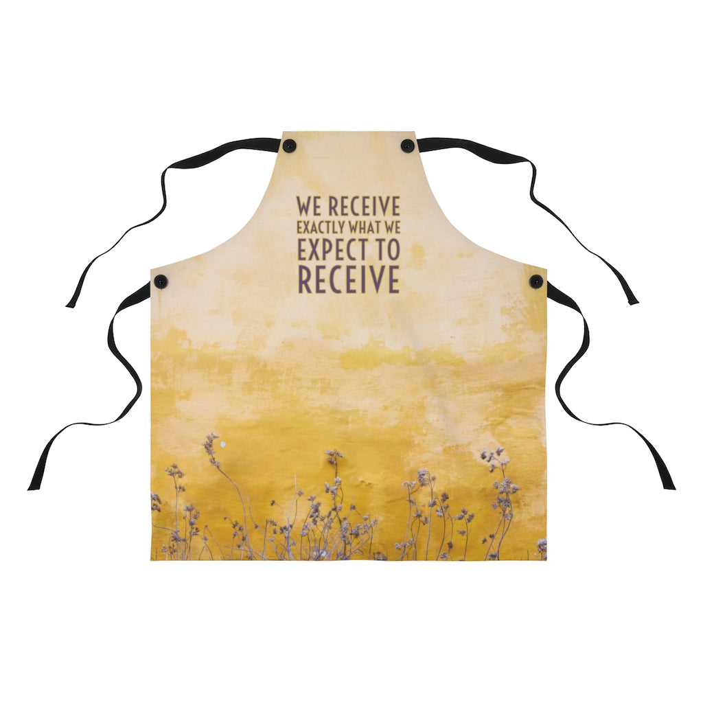 Law of Attraction Apron - We Receive Exactly What We Expect To Receive