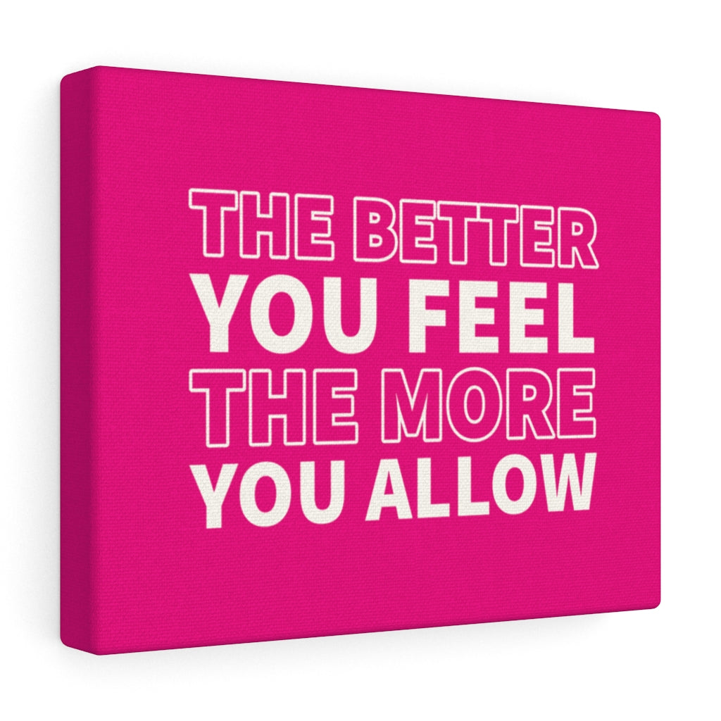 The Better You Feel The More You Allow - Law of Attraction Canvas