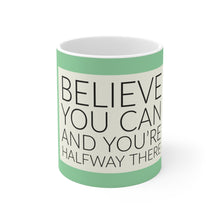 Load image into Gallery viewer, Law of Attraction Mug - Believe You Can and You're Half Way There