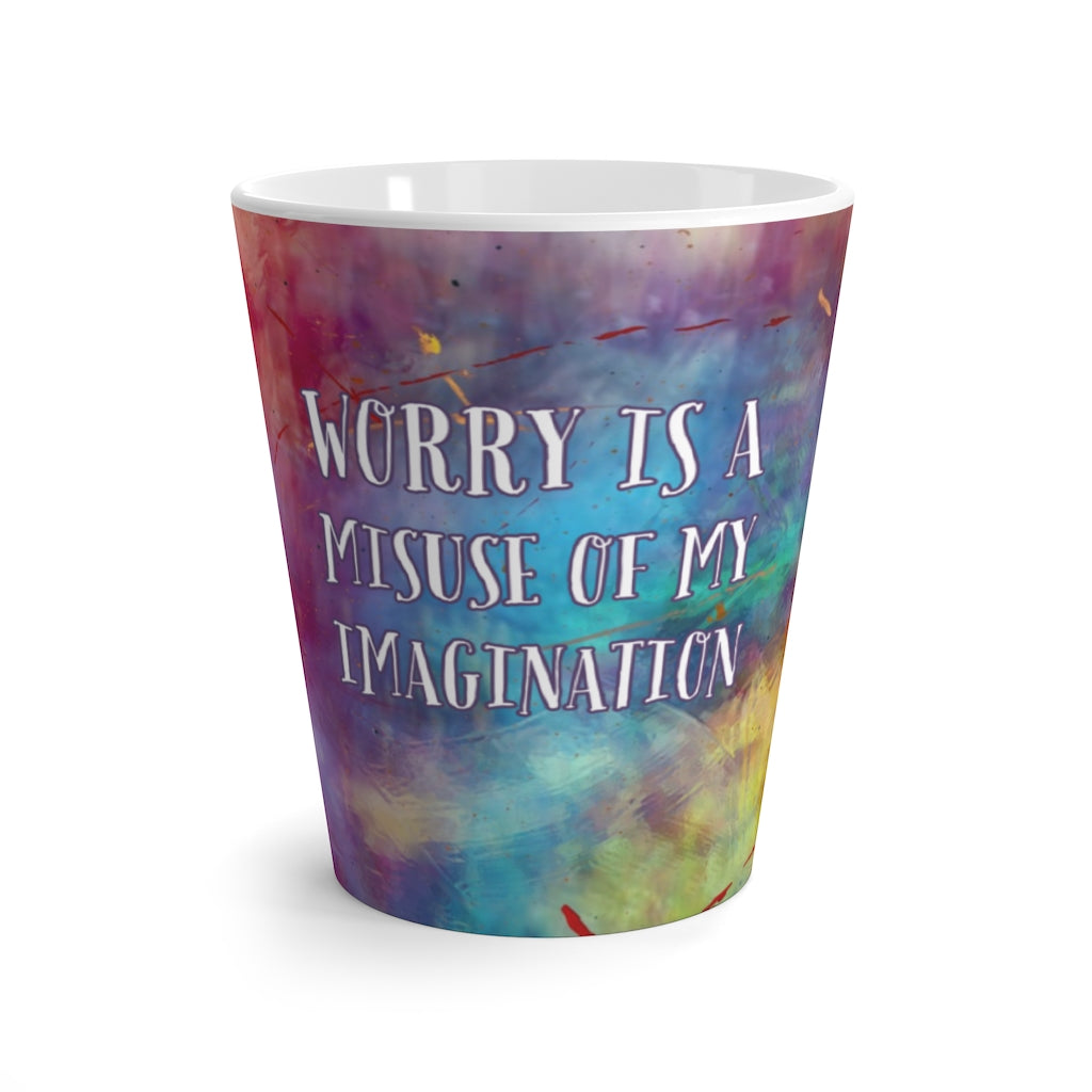 Latte Mug - Worry Is A Misuse of My Imagination