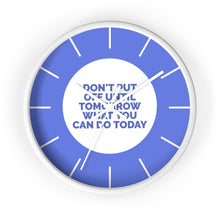 Load image into Gallery viewer, Don't Put Off Until Tomorrow What You Can Do Today Wall Clock