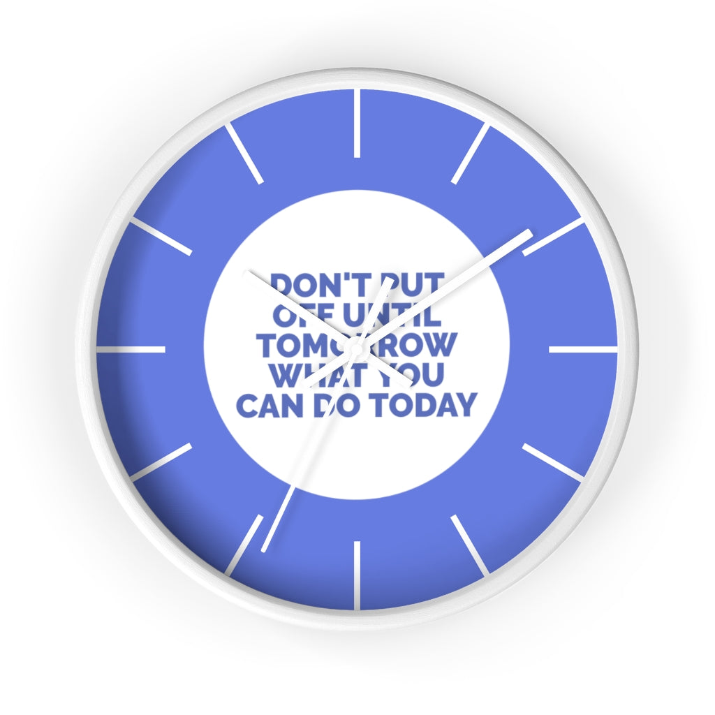 Don't Put Off Until Tomorrow What You Can Do Today Wall Clock
