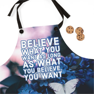 Believe What You Want As Long As What You Believe, You Want - Law of Attraction Apron