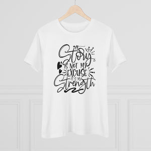 T-shirt quotes  My Story Is Not My Excuse It's My Strength