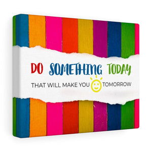 Motivation Canvas - Do Something Today That Will Make You Smile Tomorrow