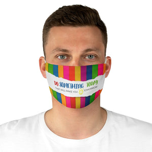 Fabric Face Mask - Do Something Today That Will Make You Smile Tomorrow