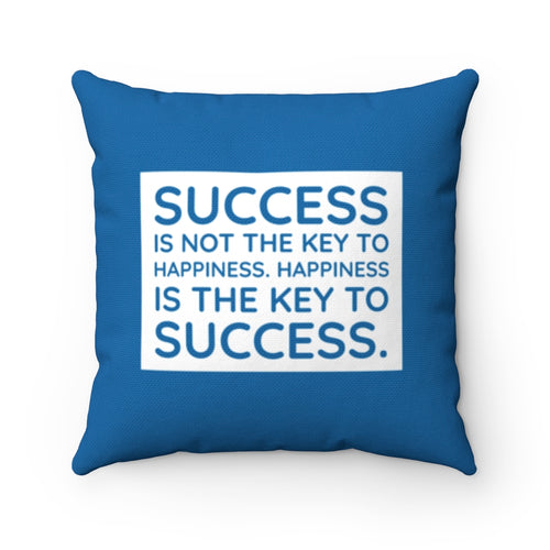 Success Is Not The Key To Happiness Cushion