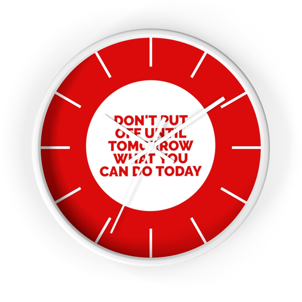 Don't Put Off Until Tomorrow What You Can Do Today - Law of Attraction Wall Clocks