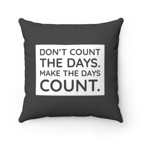 Don't Count the Days.  Make the Days Count  Law of Attraction Cushion