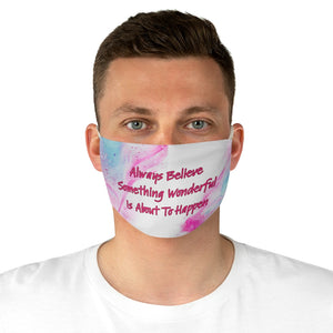 Law Of Attraction Face Mask - Always Believe Something Wonderful Is About To Happen