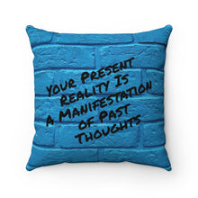 Load image into Gallery viewer, Your Present Reality Is A Manifestation Of Past Thoughts Pillow