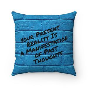 Your Present Reality Is A Manifestation Of Past Thoughts Pillow