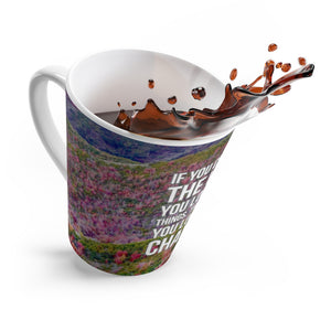 Latte Mug - If You Change The Way You Look At Things, The Things You Look At Change