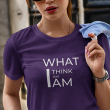 Load image into Gallery viewer, What I Think I Am I Am Tshirt