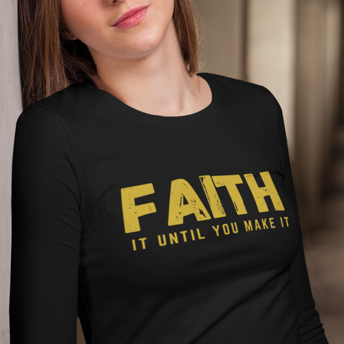Faith It Until You Make It Long Sleeved Tee