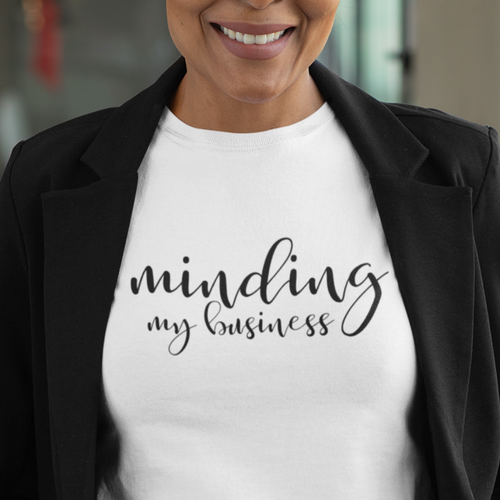 Minding My Business Law of Attraction T-shirt