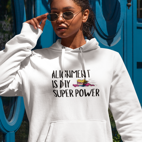 Law of Attraction Hoodie Alignment is my Super Power