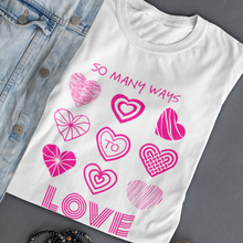 Load image into Gallery viewer, Law of Attraction T-Shirt - So Many Ways to Love