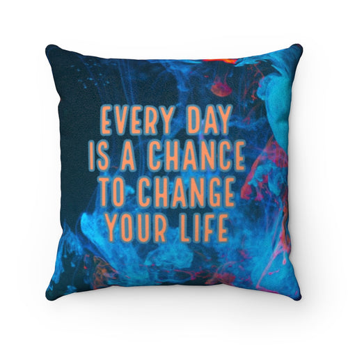 Every Day Is A Chance To Change Your Life - Law of Attraction Pillow