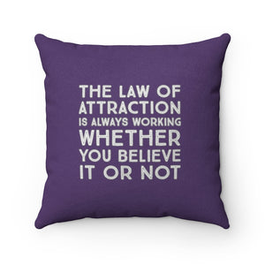 The Law of Attraction Is Always Working Whether You Believe It Or Not Pillow