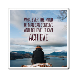 WHATEVER THE MIND CAN CONCEIVE AND BELIEVE, IT CAN ACHIEVE FRIDGE MAGNET