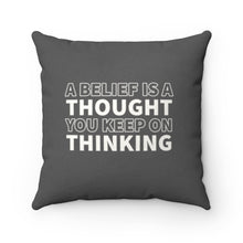 Load image into Gallery viewer, Faux Suede Pillow - Thoughts Become Things & A Belief Is A Thought You Keep On Thinking - Grey