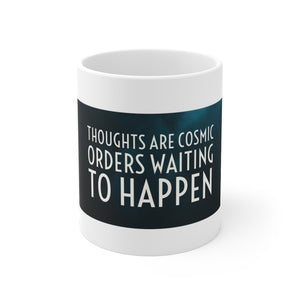 Law of Attraction Mug - Thoughts Are Cosmic Orders Waiting to Happen