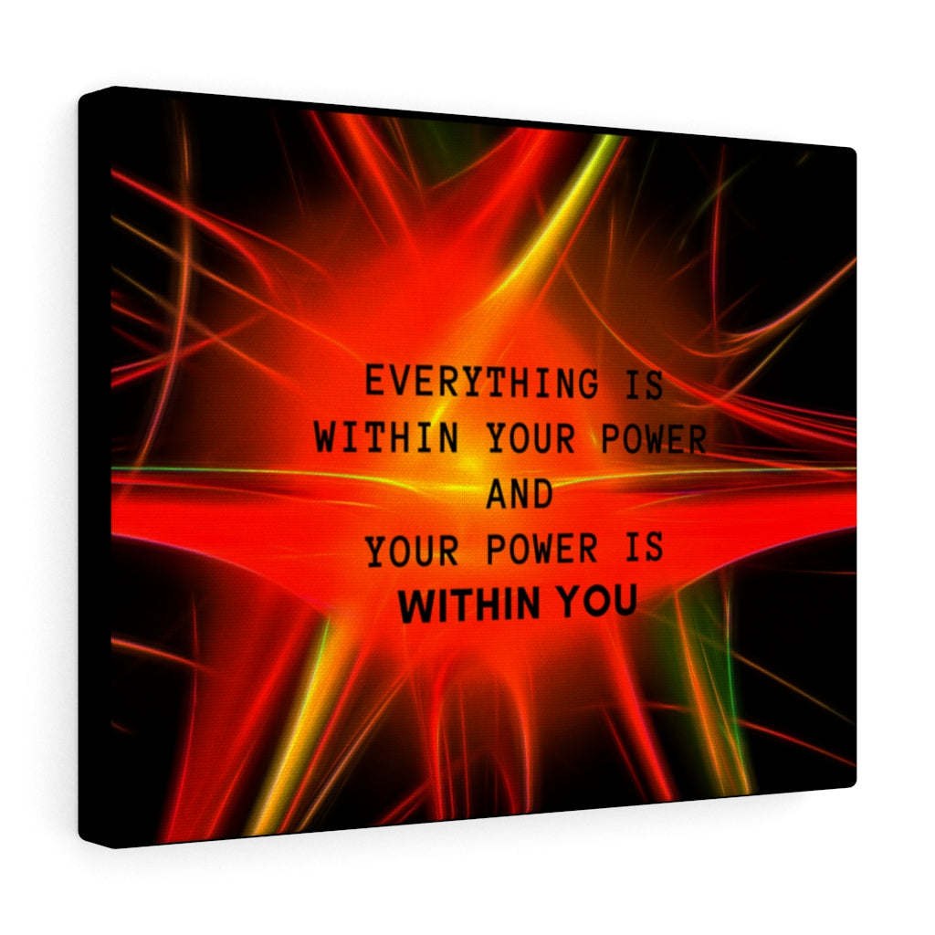 Everything Is Within Your Power and Your Power Is Within You Law of Attraction Canvas