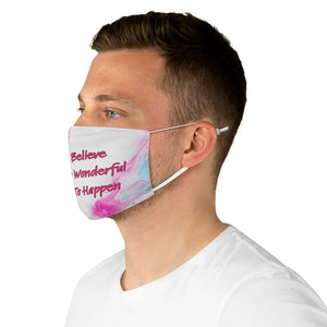 Fabric Face Mask - Always Believe Something Wonderful Is About To Happen